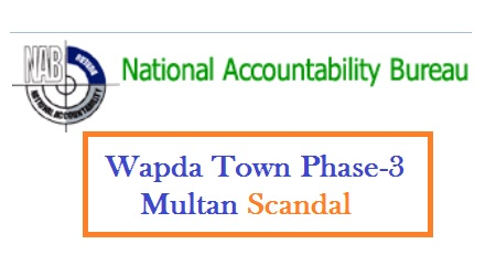 Wapda Town Phase-III Multan Scandal in NAB