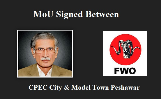 CPEC City and Peshawar Model Town - MoU Between KPK Govt and FWO